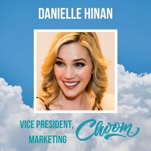 Danielle Hinan, Choom's VP Marketing
